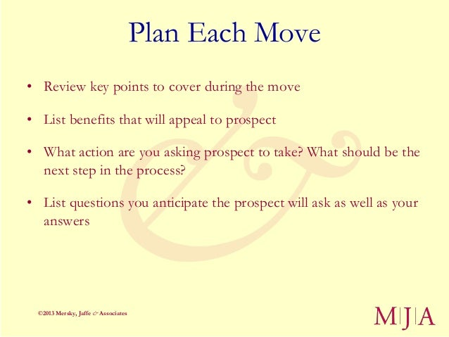 Plan Each Move• Review key points to cover during the move• List benefits that will appeal to prospect• What action are yo...