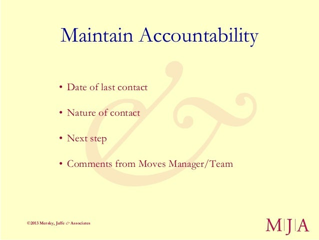 Maintain Accountability                • Date of last contact                • Nature of contact                • Next ste...