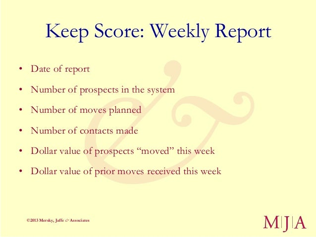 Keep Score: Weekly Report• Date of report• Number of prospects in the system• Number of moves planned• Number of contacts ...
