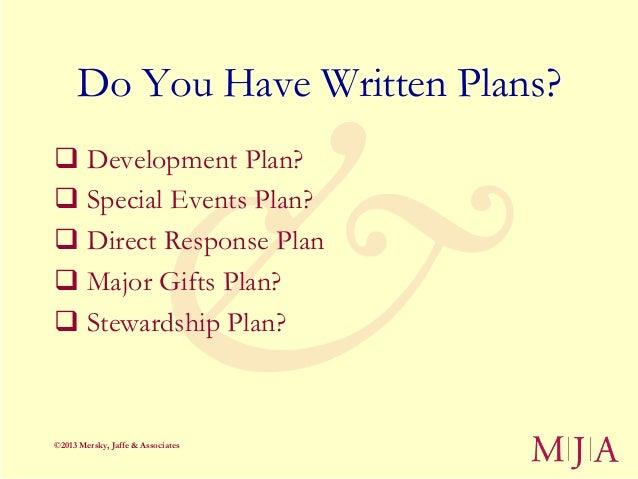 Do You Have Written Plans? Development Plan? Special Events Plan? Direct Response Plan Major Gifts Plan? Stewardship ...