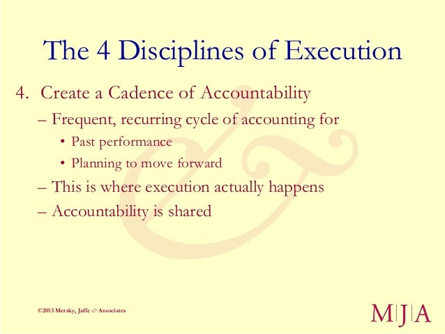 The 4 Disciplines of Execution4. Create a Cadence of Accountability  – Frequent, recurring cycle of accounting for        ...