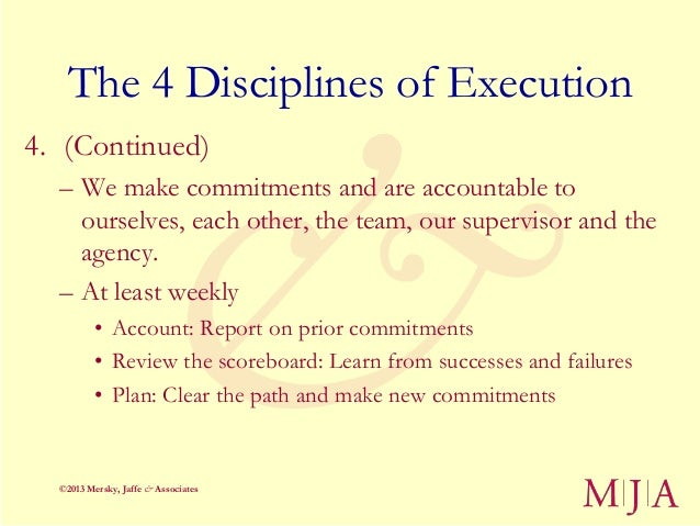 The 4 Disciplines of Execution4. (Continued)  – We make commitments and are accountable to    ourselves, each other, the t...