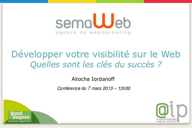 Développer votre visibilité sur le Web    Quelles sont les clés du succès ?                Aliocha Iordanoff          Conf...