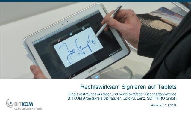 Rechtswirksam Signieren auf TabletsBasis vertrauenswürdiger und beweiskräftiger GeschäftsprozesseBITKOM Arbeitskreis Signa...