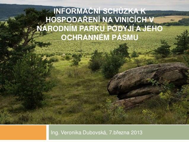 INFORMAČNÍ SCHŮZKA K  HOSPODAŘENÍ NA VINICÍCH VNÁRODNÍM PARKU PODYJÍ A JEHO     OCHRANNÉM PÁSMU   Ing. Veronika Dubovská, ...