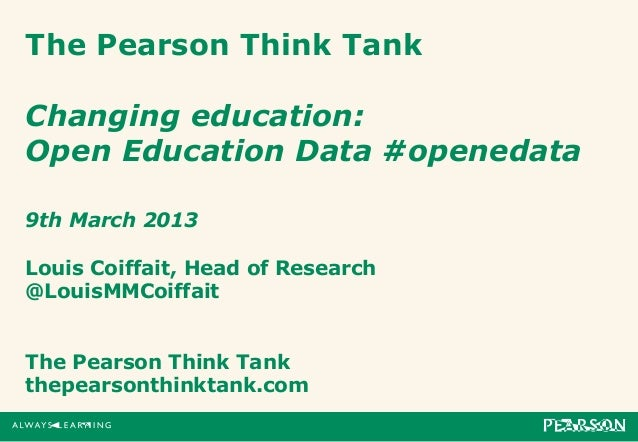 The Pearson Think TankChanging education:Open Education Data #openedata9th March 2013Louis Coiffait, Head of Research@Loui...