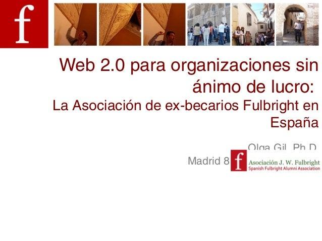 Web 2.0 para organizaciones sin                 ánimo de lucro:La Asociación de ex-becarios Fulbright en                  ...
