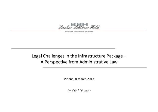 Legal Challenges in the Infrastructure Package – A Perspective from Administrative Law Dr. Olaf Däuper Vienna, 8 March 2013