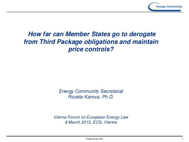- Prepared by ECS - 1 How far can Member States go to derogate from Third Package obligations and maintain price controls?...