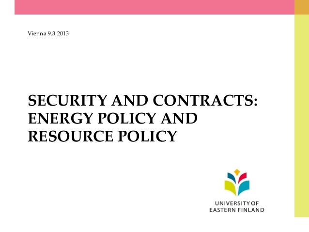 SECURITY AND CONTRACTS: ENERGY POLICY AND RESOURCE POLICY Vienna 9.3.2013