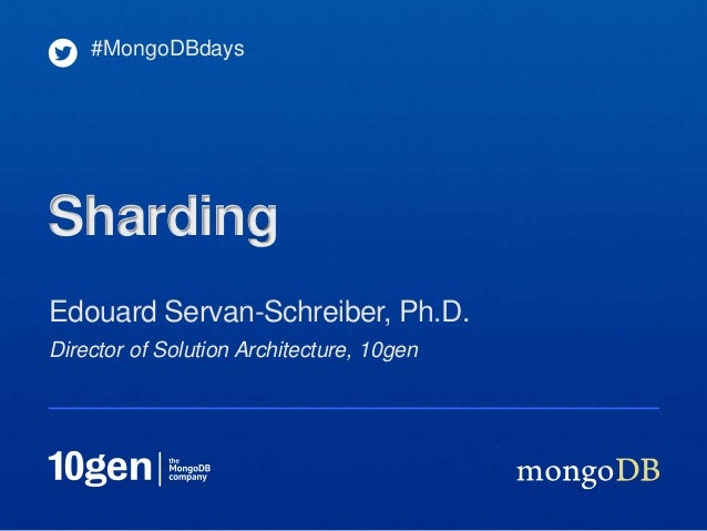 #MongoDBdaysShardingEdouard Servan-Schreiber, Ph.D.Director of Solution Architecture, 10gen