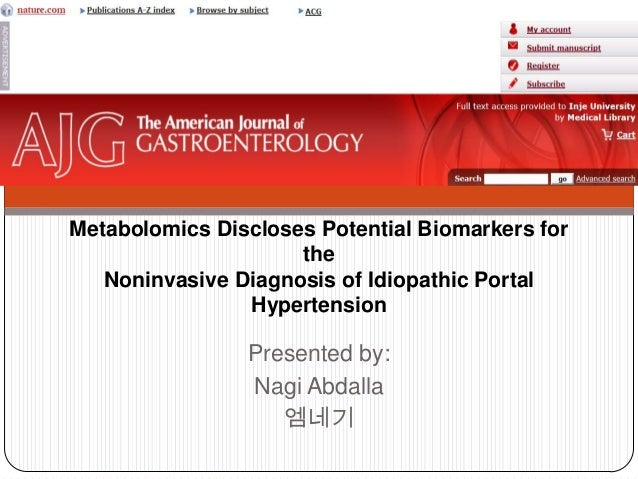 Presented by:Nagi Abdalla엠네기Metabolomics Discloses Potential Biomarkers fortheNoninvasive Diagnosis of Idiopathic PortalHy...
