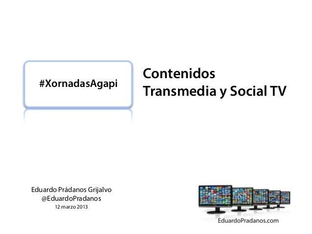 Contenidos  #XornadasAgapi                            Transmedia y Social TVEduardo Prádanos Grijalvo   @EduardoPradanos  ...