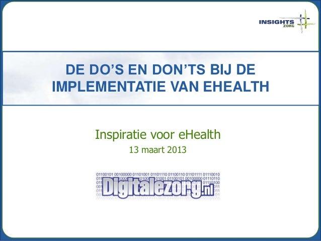 DE DO'S EN DON'TS BIJ DEIMPLEMENTATIE VAN EHEALTH     Inspiratie voor eHealth           13 maart 2013