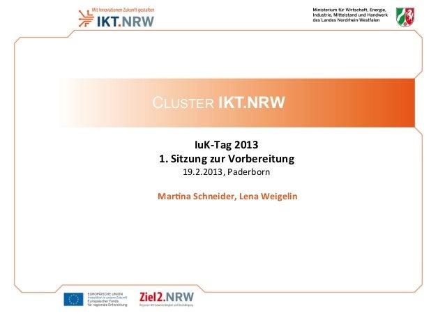 CLUSTER IKT.NRW IuK-‐Tag  2013    1.  Sitzung  zur  Vorbereitung    19.2.2013,  Paderborn         Mar...