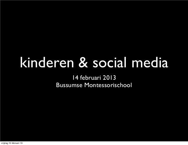kinderen & social media                              14 februari 2013                         Bussumse Montessorischoolvri...