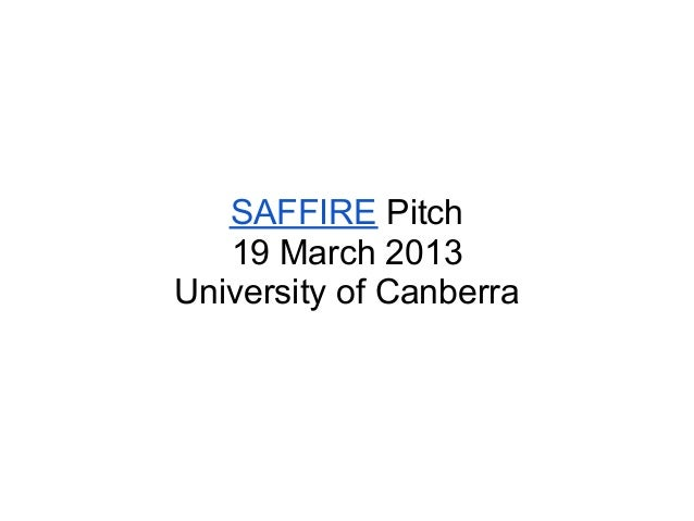 SAFFIRE Pitch   19 March 2013University of Canberra
