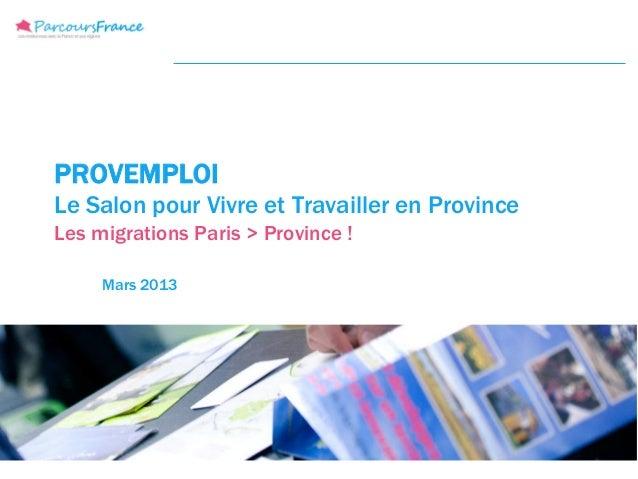 PROVEMPLOILe Salon pour Vivre et Travailler en ProvinceLes migrations Paris > Province !     Mars 2013