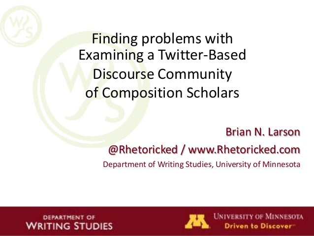 Finding problems withExamining a Twitter-Based  Discourse Community of Composition Scholars                        Brian N...