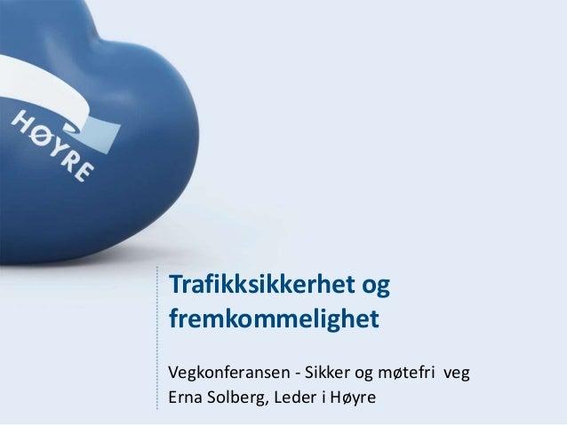 Trafikksikkerhet ogfremkommelighetVegkonferansen - Sikker og møtefri vegErna Solberg, Leder i Høyre