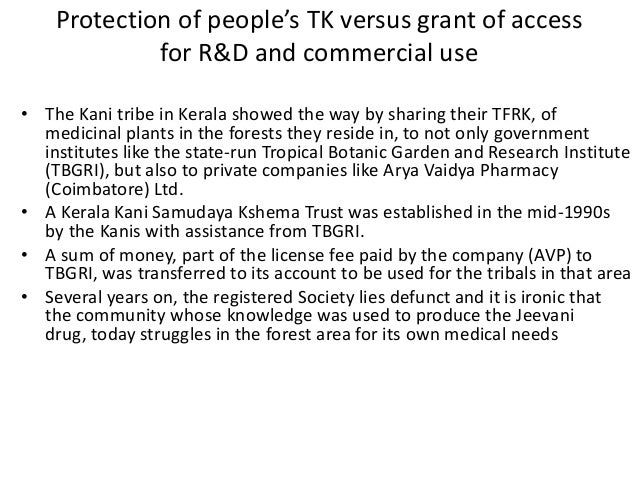 Protection of people's TK versus grant of access             for R&D and commercial use• The Kani tribe in Kerala showed t...