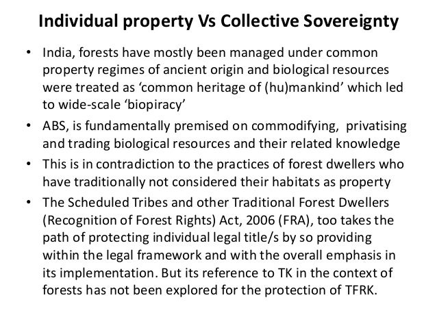 Individual property Vs Collective Sovereignty• India, forests have mostly been managed under common  property regimes of a...
