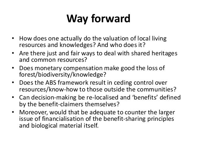Way forward• How does one actually do the valuation of local living  resources and knowledges? And who does it?• Are there...
