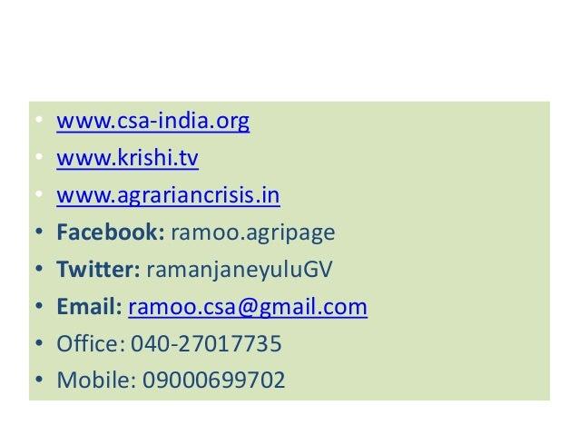 •   www.csa-india.org•   www.krishi.tv•   www.agrariancrisis.in•   Facebook: ramoo.agripage•   Twitter: ramanjaneyuluGV•  ...