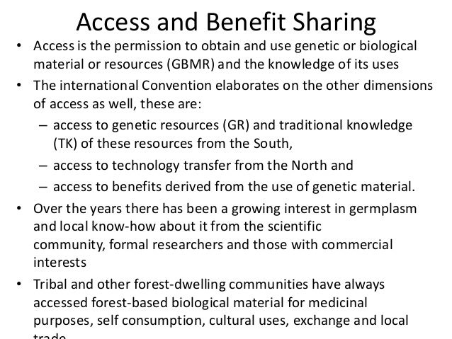 Access and Benefit Sharing• Access is the permission to obtain and use genetic or biological  material or resources (GBMR)...