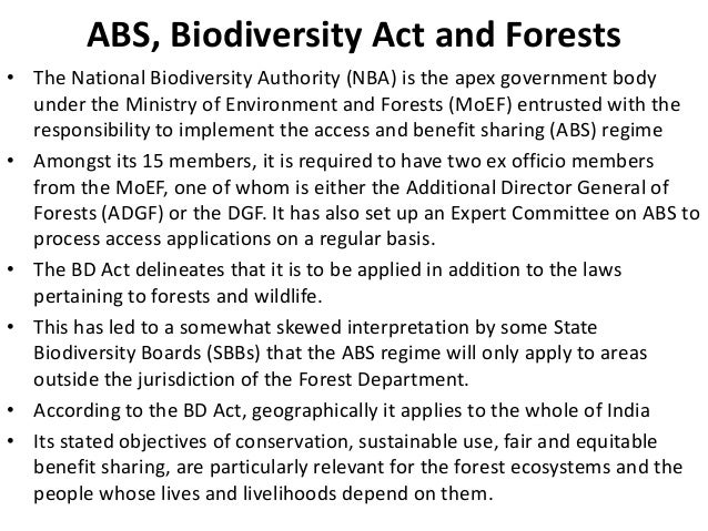 ABS, Biodiversity Act and Forests• The National Biodiversity Authority (NBA) is the apex government body  under the Minist...