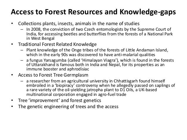 Access to Forest Resources and Knowledge-gaps• Collections plants, insects, animals in the name of studies    – In 2008, t...