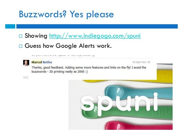 Buzzwords? Yes please   Showing http://www.indiegogo.com/spuni   Guess how Google Alerts work.