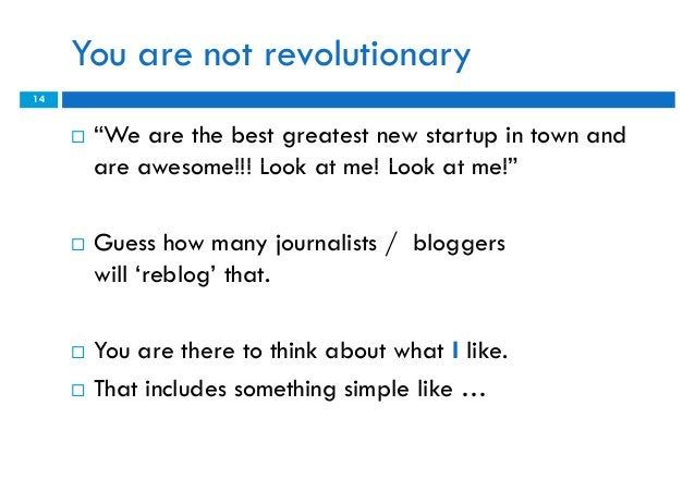 """You are not revolutionary14        """"We are the best greatest new startup in town and         are awesome!!! Look at me! L..."""