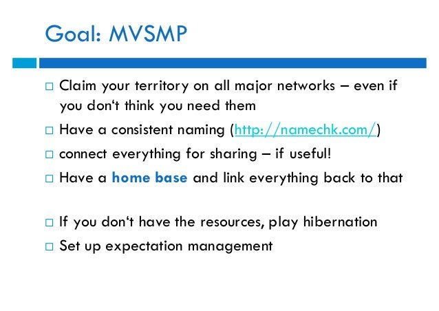 Goal: MVSMP   Claim your territory on all major networks – even if    you don't think you need them   Have a consistent ...