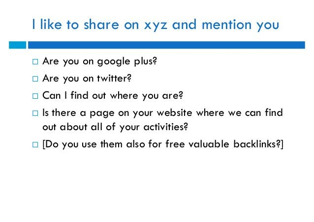 I like to share on xyz and mention you   Are you on google plus?   Are you on twitter?   Can I find out where you are?...