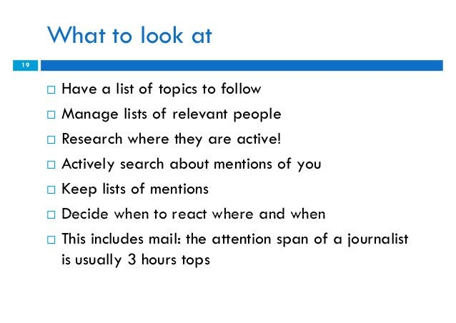 What to look at19        Have a list of topics to follow        Manage lists of relevant people        Research where t...