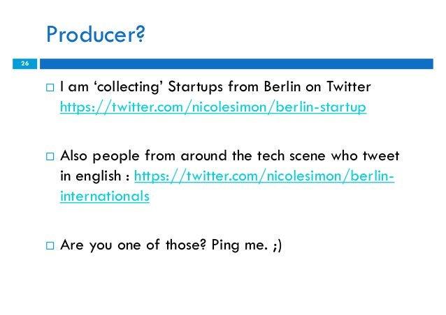 Producer?26        I am 'collecting' Startups from Berlin on Twitter         https://twitter.com/nicolesimon/berlin-start...