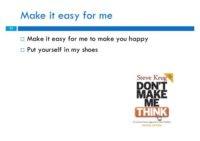 Make it easy for me29        Make it easy for me to make you happy        Put yourself in my shoes