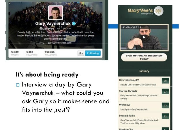 EX: GaryIt's about being ready Interview a day by Gary   Vaynerchuk – what could you   ask Gary so it makes sense and   f...