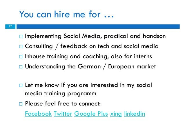 You can hire me for …37        Implementing Social Media, practical and handson        Consulting / feedback on tech and...