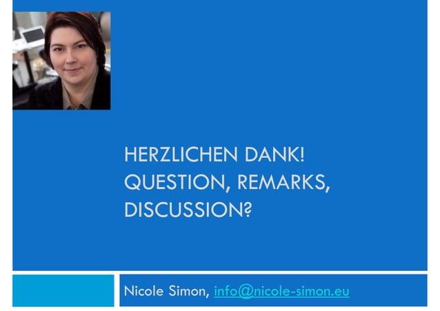 HERZLICHEN DANK!QUESTION, REMARKS,DISCUSSION?Nicole Simon, info@nicole-simon.eu