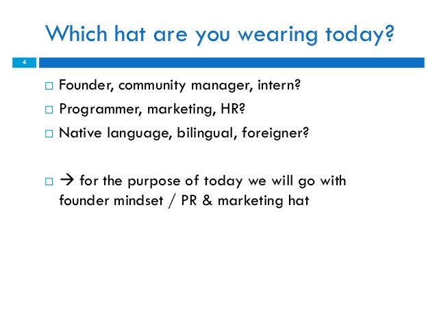 Which hat are you wearing today?4       Founder, community manager, intern?       Programmer, marketing, HR?       Nati...