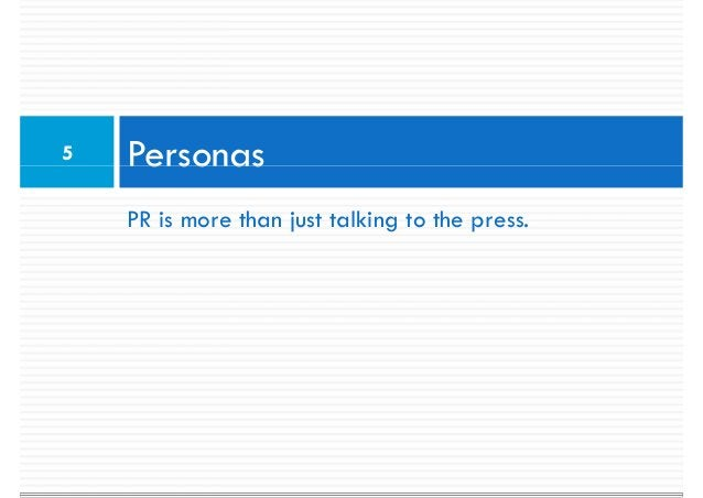 5   Personas    PR is more than just talking to the press.