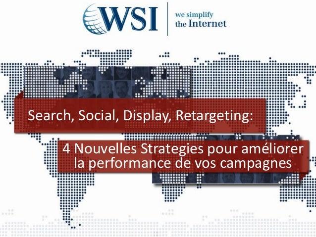 Search, Social, Display, Retargeting:     4 Nouvelles Strategies pour améliorer       la performance de vos campagnes