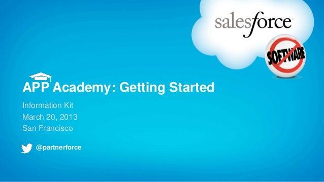 APP Academy: Getting StartedInformation KitMarch 20, 2013San Francisco   @partnerforce