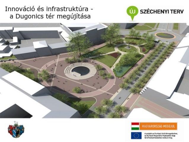 A Biopolisz projekt költsége  Szeged Biopolisz Park – Egyetemi városrész        közterületeinek rehabilitációja   A projek...