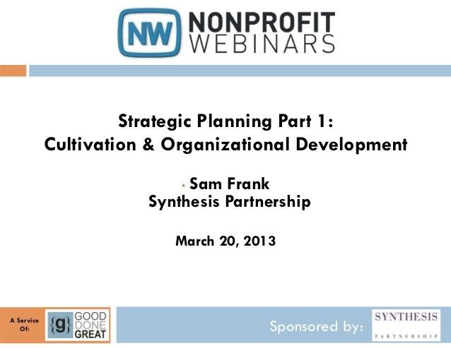 Strategic Planning Part 1:            Cultivation & Organizational Development                            Sam Frank       ...