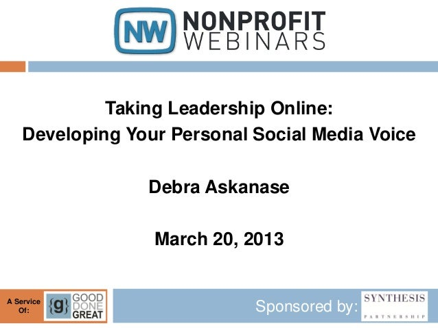 Taking Leadership Online:    Developing Your Personal Social Media Voice                 Debra Askanase                  M...