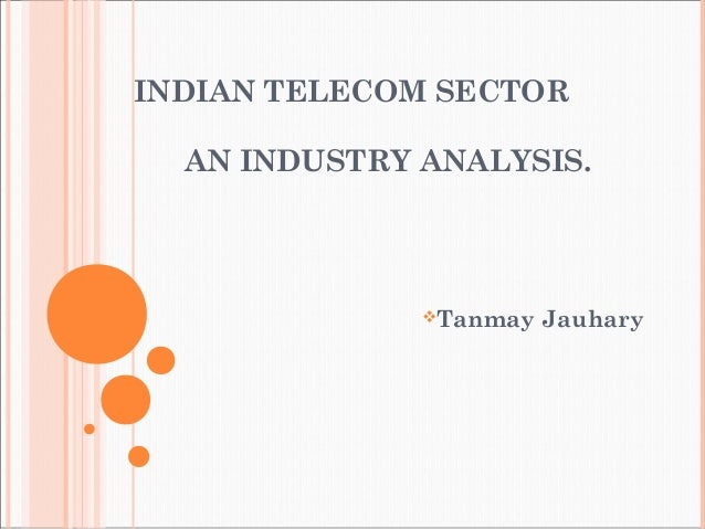 INDIAN TELECOM SECTOR AN INDUSTRY ANALYSIS. Tanmay Jauhary