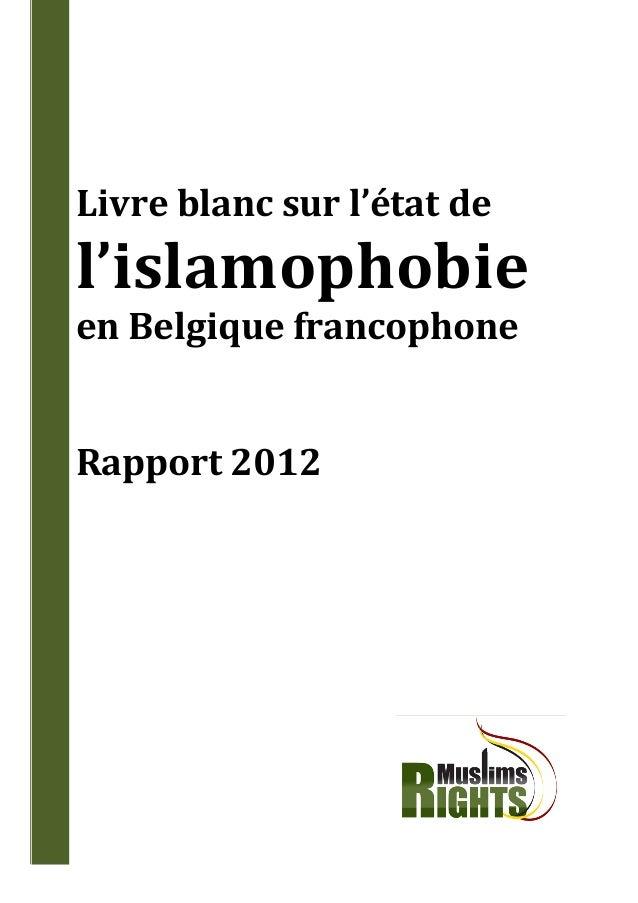 Livre blanc sur l'état del'islamophobieen Belgique francophoneRapport 2012    Muslims Rights Belgium | Enquête sur l'islam...